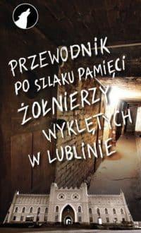 Przewodnik po szlaku pamięci Żołnierzy Wyklętych w Lublinie