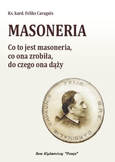 Masoneria. Co to jest masoneria, co ona zrobiła, do czego ona dąży