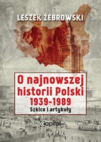 O najnowszej historii Polski 1939–1989. Szkice i artykuły
