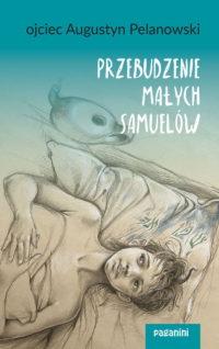o. Augustyn Pelanowski - PRZEBUDZENIE MAŁYCH SAMUELÓW