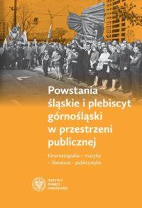 Powstania śląskie i plebiscyt górnośląski w przestrzeni publicznej